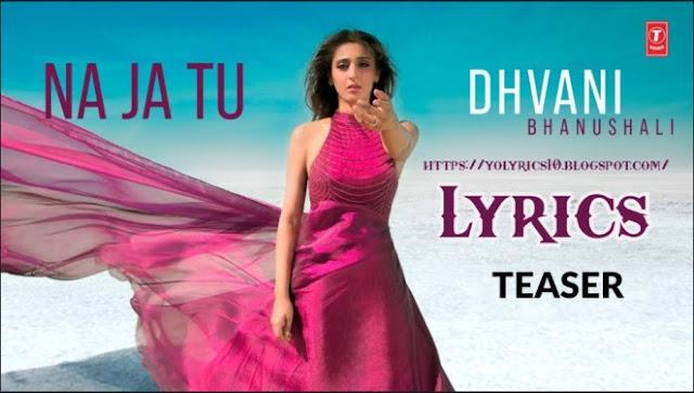 NA JA TU Lyrics - Dhvani Bhanushali   YoLyrics