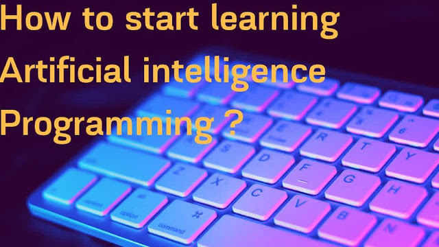How To Start Learning Artificial Intelligence(AI) Programming