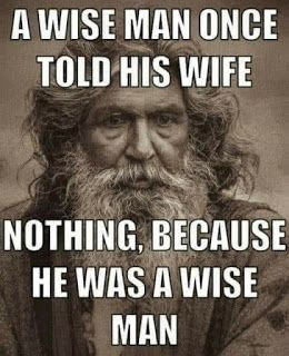 A wise man once to his...