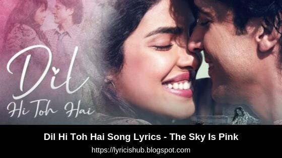 Dil Hi Toh Hai Song Lyrics - The Sky Is Pink   Priyanka Chopra Jonas,Farhan Akhtar  Arijit Singh, Pritam,Gulzar (Lyricishub)