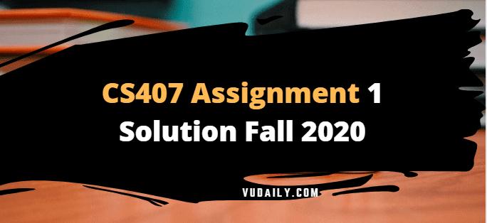 Cs407 Assignment No.1 Solution Fall 2020