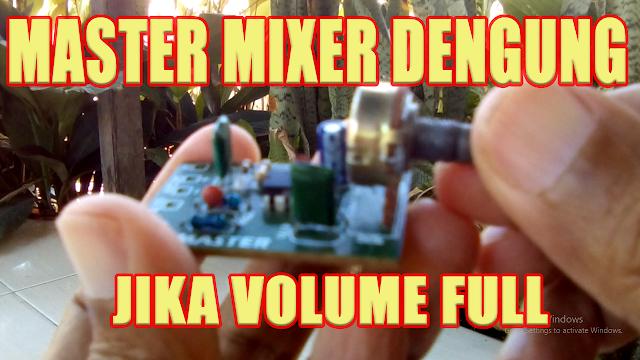Cara mengatasi master mixer dengung ketika volume di keraskan