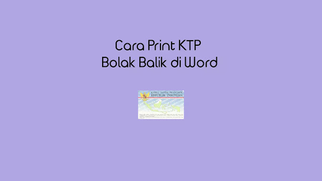 Cara Print KTP Bolak Balik di Word