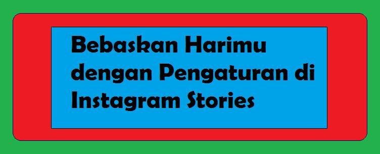 Bebaskan Harimu dengan Pengaturan di Instagram Stories
