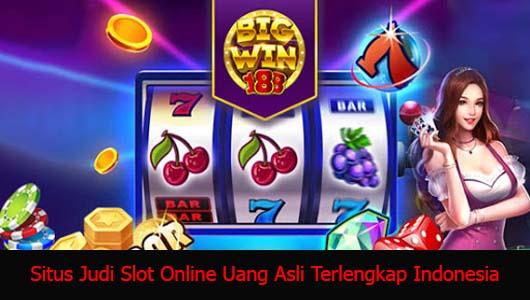 Situs Judi Slot Online Uang Asli Terlengkap Indonesia
