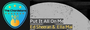 Ed Sheeran - PUT IT ALL ON ME Guitar Chords (ft. Ella Mai)