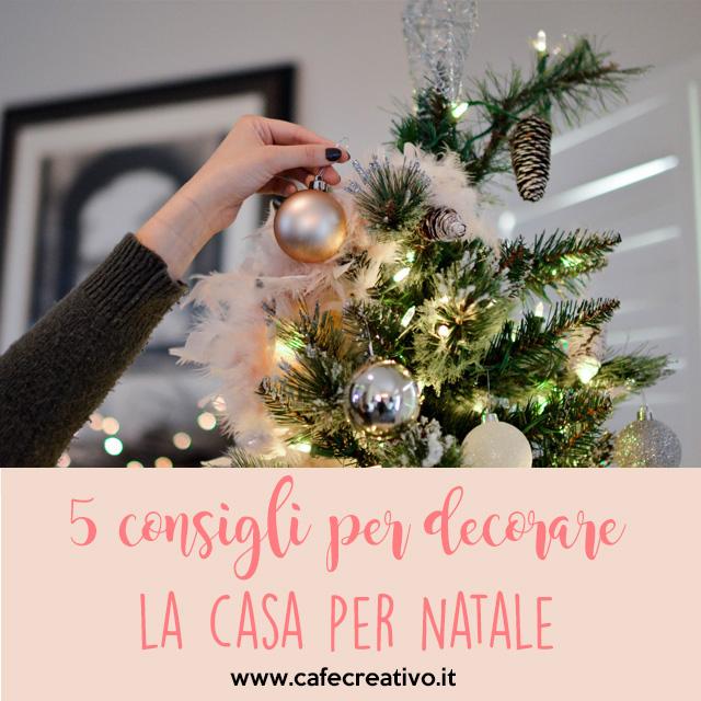 Addobbi Natalizi Quando Toglierli.5 Consigli Per Decorare La Casa Per Natale Cafe Creativo Idee Fai Da Te E Tutorial