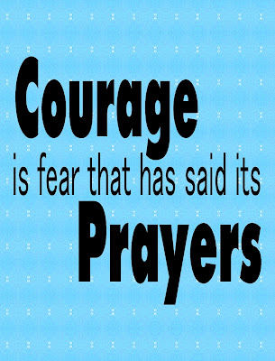 """Courage is fear that has said it's prayers.""  Spread a little fun with this printable quote."