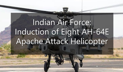 Indian Air Force: Induction of Eight AH-64E Apache Attack Helicopter