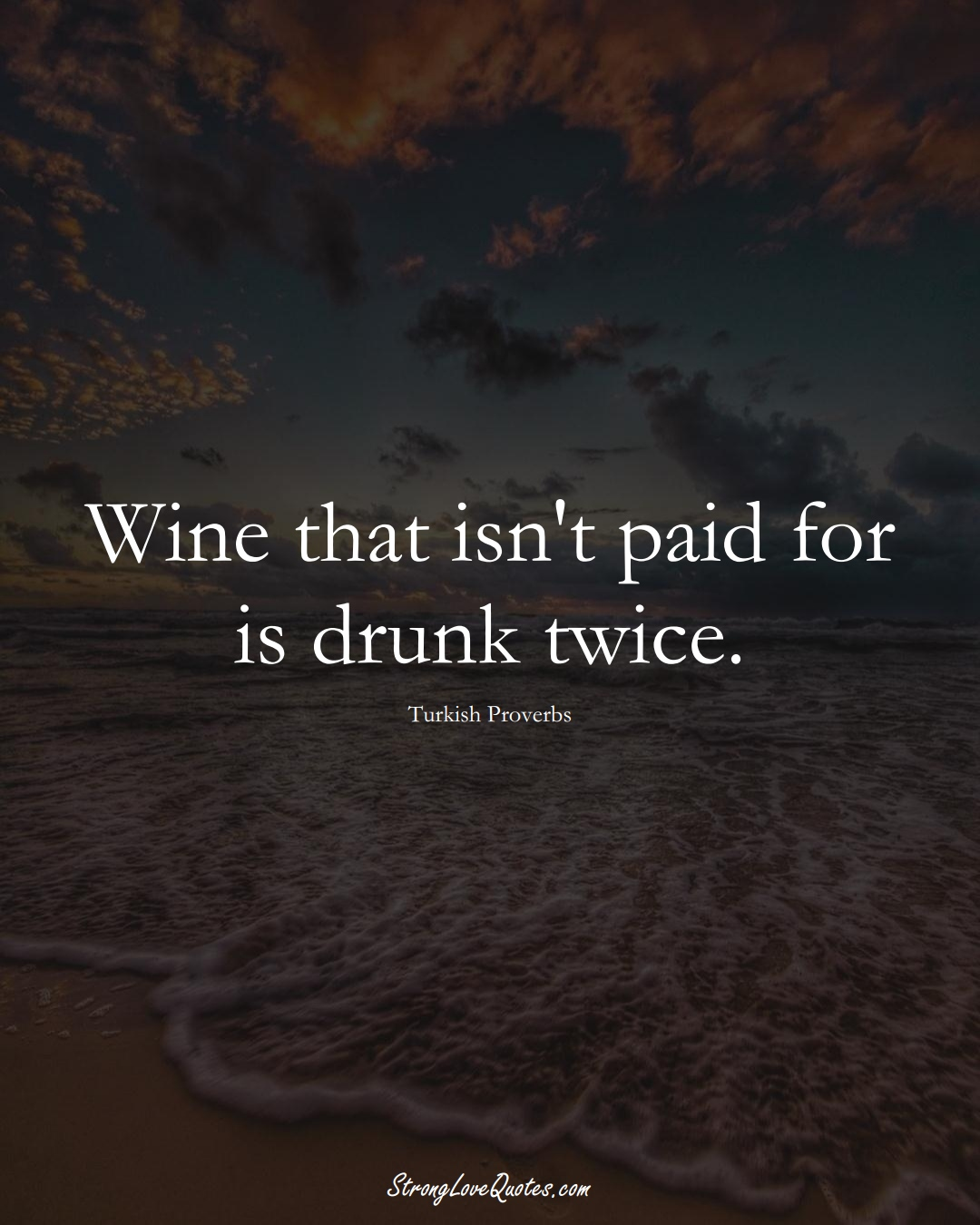 Wine that isn't paid for is drunk twice. (Turkish Sayings);  #MiddleEasternSayings