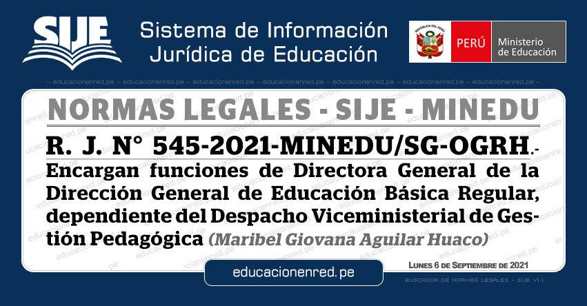 R. J. N° 545-2021-MINEDU/SG-OGRH.- Encargan funciones de Directora General de la Dirección General de Educación Básica Regular, dependiente del Despacho Viceministerial de Gestión Pedagógica (Maribel Giovana Aguilar Huaco)