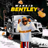 MUSIC: Wankid - Bentley | @wankid1_proxy