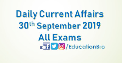 Daily Current Affairs 30th September 2019 For All Government Examinations