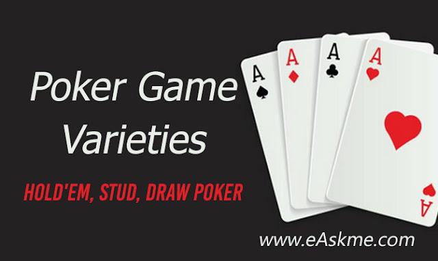 Poker Game Varieties - Hold'em, Stud, Draw Poker: eAskme