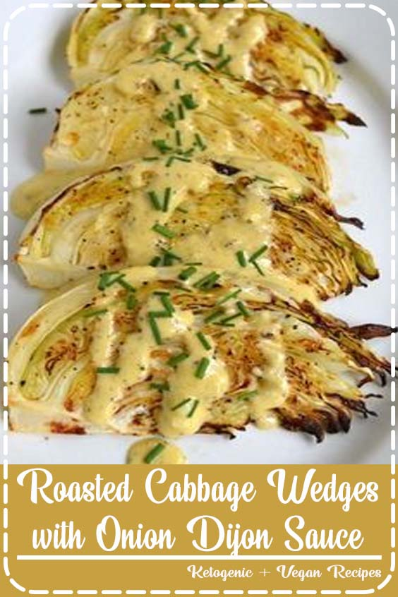 roasted cabbage wedges are easy and perfectly complimented with an onion Roasted Cabbage Wedges with Onion Dijon Sauce