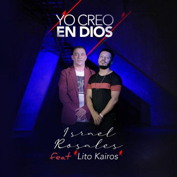 Israel Rosales – Yo Creo en Dios (Feat.Lito Kairos) (Single) 2020