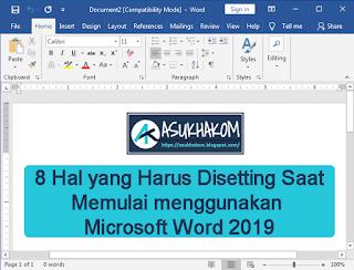 8 Hal yg Harus Disetting Saat Memulai memakai Microsoft Word 2019