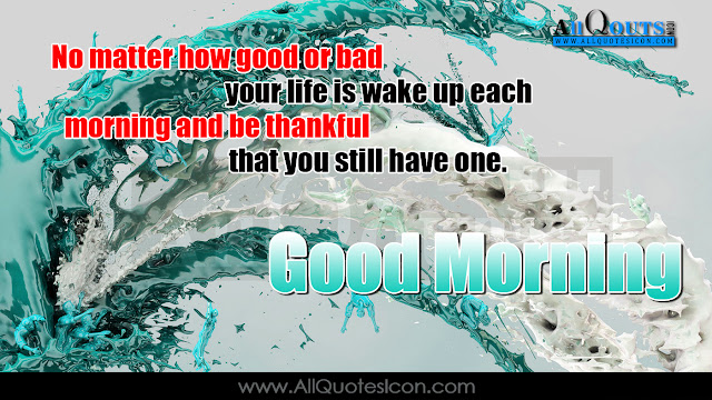 Here is a Heart touching good morning quotes about life, Best inspirational quotes about life, Best life quotes with hd images, Best famous life quotes for face book whatsapp tumblr google plus, Heart touching inspirational quotes about life, Good morning messages and good thoughts, Daily morning feel good thoughts for friends.
