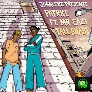 Patrice-Tall-Shade-Ft-Mr-Eazi-Jugglerz-mp3-download
