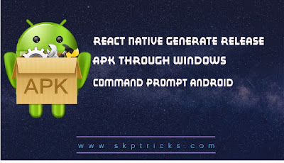 React Native Generate Release APK through Windows Command Prompt Android