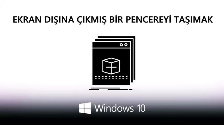 """Ekran Dışına Çıkmış Bir Pencereyi Taşımak - """"Program Görünmüyor"""" Sorunu"""
