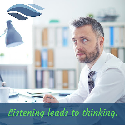 Listening leads to thinking.