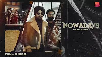 Checkout David Singh New Song Nowadays lyrics on lyricsaavn