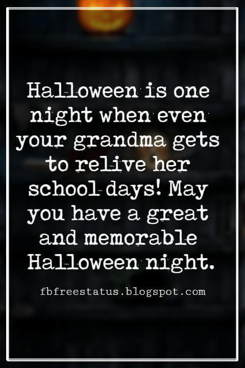 Halloween Messages, Halloween Message, Halloween is one night when even your grandma gets to relive her school days! May you have a great and memorable Halloween night.