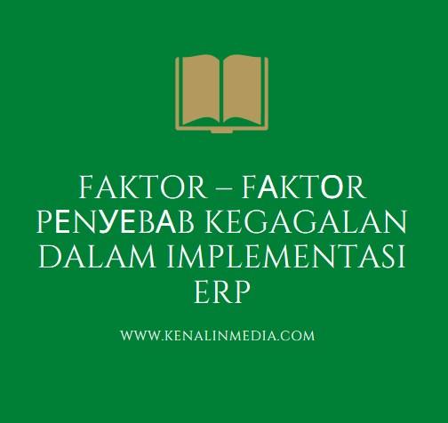 Faktor – Fаktоr Pеnуеbаb Kegagalan Dalam Implementasi ERP