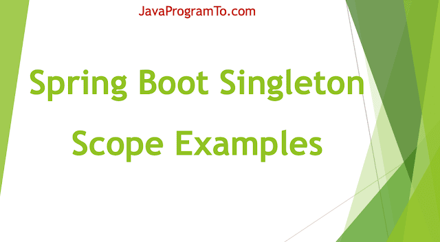 Spring Boot Singleton Scope Examples