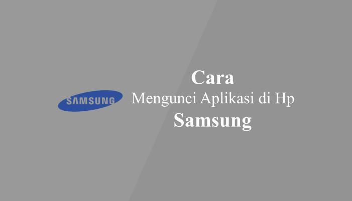 Cara Mengunci Aplikasi Di Handphone Samsung