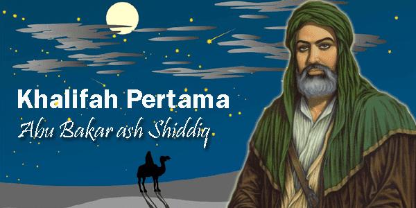 Abu Bakar ash Shiddiq menjadi khalifah pertama