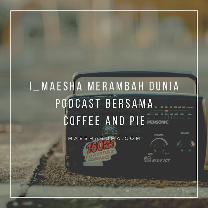 i_maesha Merambah Dunia Podcast Bersama Coffee And Pie