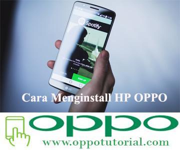 Cara Menginstall HP OPPO