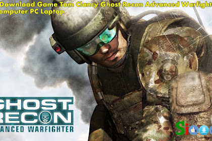 How to Free Download Game Tom Clancy Ghost Recon Advanced Warfighter 1 for Computer PC Laptop