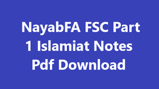 NayabFA FSC Part 1 Islamiat Notes Pdf Download