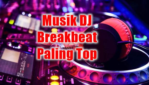 Kumpulan Musik Dj Breakbeat mp3 Terbaru 2018 Paling Ngetop, Musik Dj, Musik Remix,