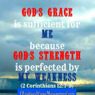 God's grace is sufficient for me because His strength is perfected by my weakness. (2 Corinthians 12:7-9)