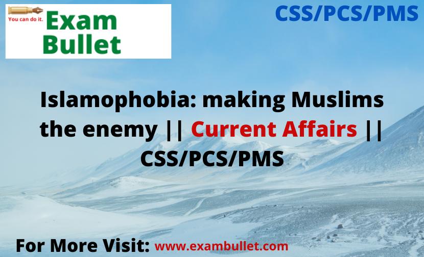 Islamophobia: making Muslims the enemy || Current Affairs || CSS/PCS/PMS