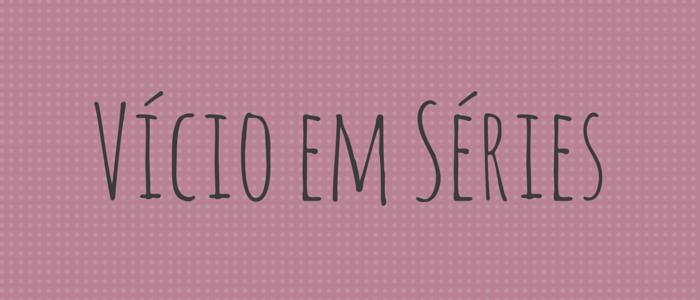 Sexta Geek: Amor por séries
