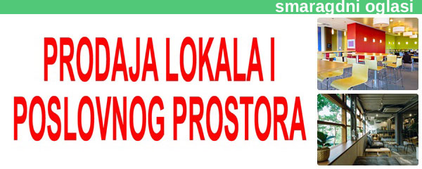 *- PRODAJA LOKALA I POSLOVNOG PROSTORA SMARAGDNI OGLASI - 1d.