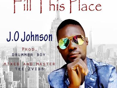 [Music] J.O Johnson - Fill This Place [Prod. By Drummer Boy]