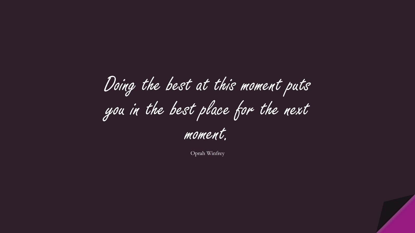 Doing the best at this moment puts you in the best place for the next moment. (Oprah Winfrey);  #InspirationalQuotes