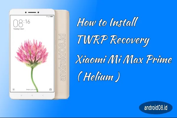 Install TWRP Xiaomi Mi Max Prime Helium