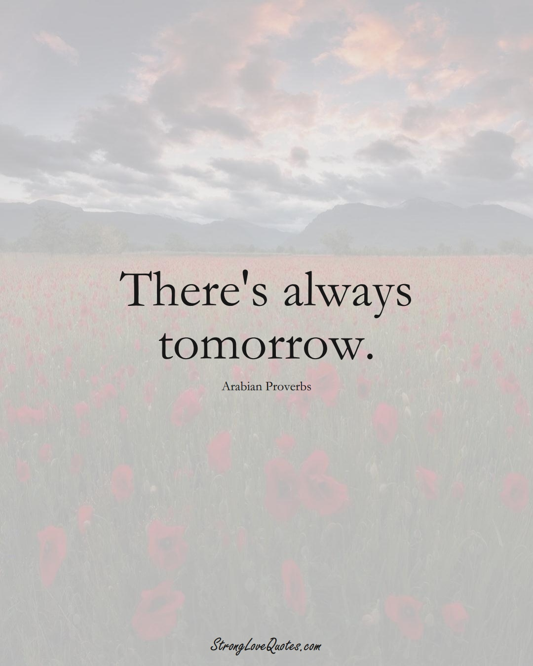 There's always tomorrow. (Arabian Sayings);  #aVarietyofCulturesSayings