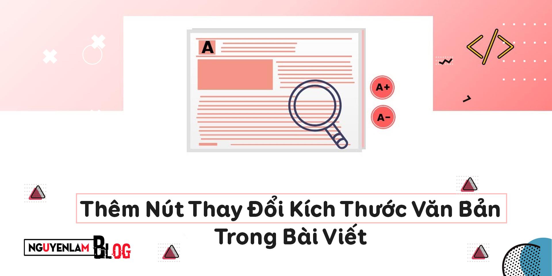 Nguyễn Lâm Blog - Thêm Nút Thay Đổi Kích Thước Văn Bản Trong Bài Viết Trên Blogger