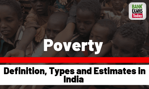Poverty: Definition, Types and Estimates in India