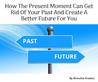 How The Present Moment Can Get Rid Of Your Past And Create A Better Future For You