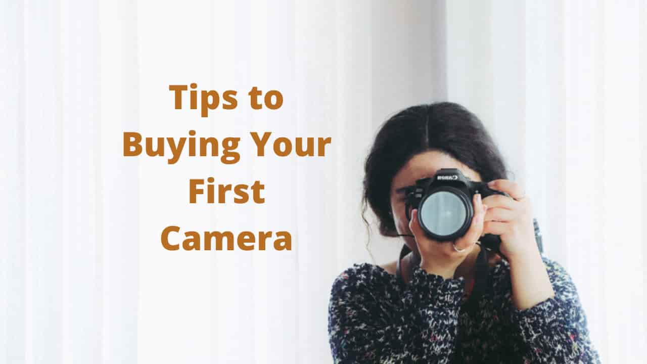 Tips to Buying Your First Camera