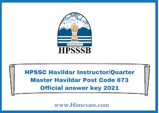HPSSC Havildar Instructor/Quarter Master Havildar Post Code 873 Official answer key 2021